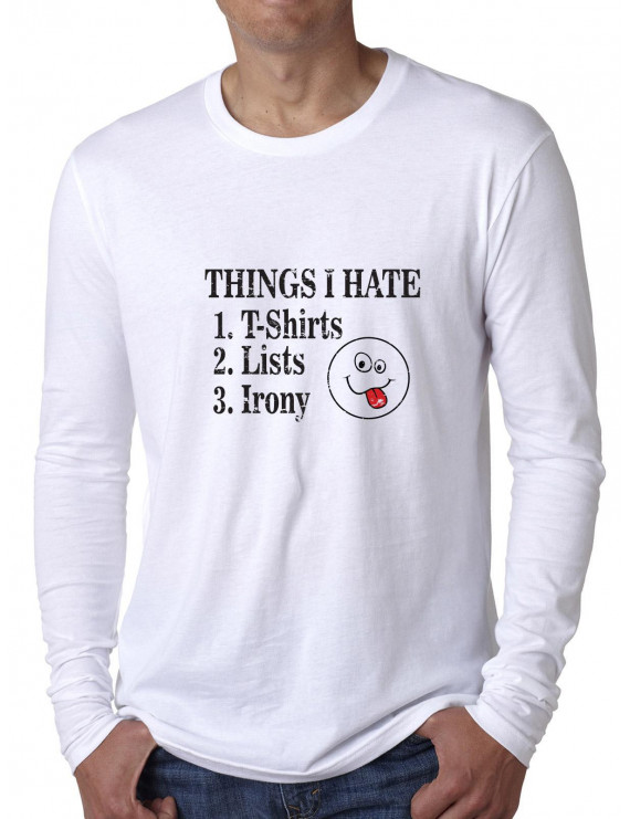 Things I Hate: 1. T-Shirts 2. Lists 3. Irony - Hilarious Men's Long Sleeve T-Shirt
