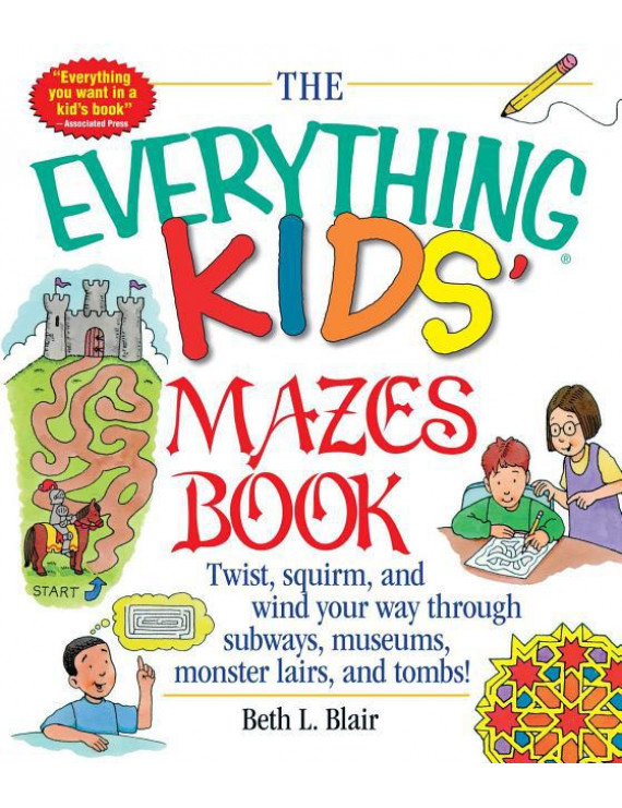 The Everything Kids' Mazes Book : Twist, Squirm, and Wind Your Way Through Subways, Museums, Monster Lairs, and Tombs