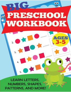 Big Preschool Workbook: Ages 3-5. Learn Letters, Numbers, Shapes, Patterns, and More (Paperback)