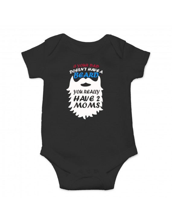 If Your Dad Doesn't Have A Beard You Have 2 Moms - Cute One-Piece Infant Baby Bodysuit
