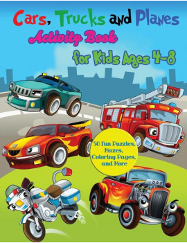 Cars, Trucks and Planes Activity Book for Kids Ages 4-8: 50 Fun Puzzles, Mazes, Coloring Pages, and More (Paperback)